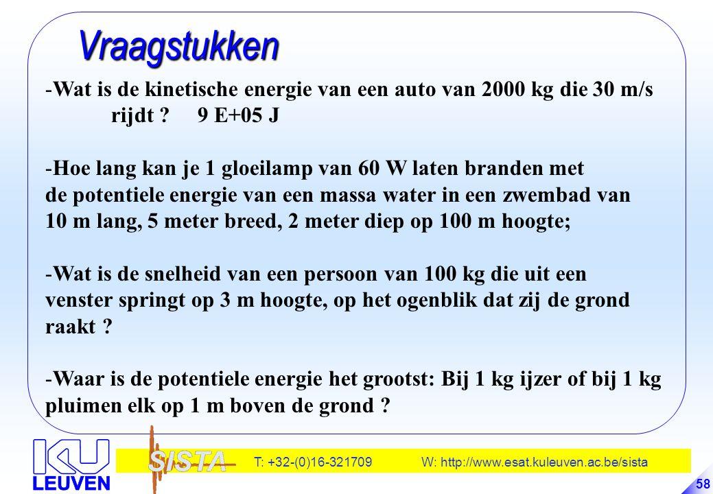 T: +32-(0)16-321709 W: http://www.esat.kuleuven.ac.be/sista 58 Vraagstukken Vraagstukken -Wat is de kinetische energie van een auto van 2000 kg die 30