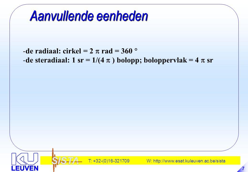 T: +32-(0)16-321709 W: http://www.esat.kuleuven.ac.be/sista 7 Aanvullende eenheden Aanvullende eenheden -de radiaal: cirkel = 2  rad = 360  -de ster