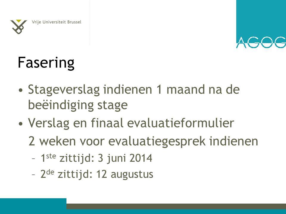 Fasering Stageverslag indienen 1 maand na de beëindiging stage Verslag en finaal evaluatieformulier 2 weken voor evaluatiegesprek indienen –1 ste zittijd: 3 juni 2014 –2 de zittijd: 12 augustus