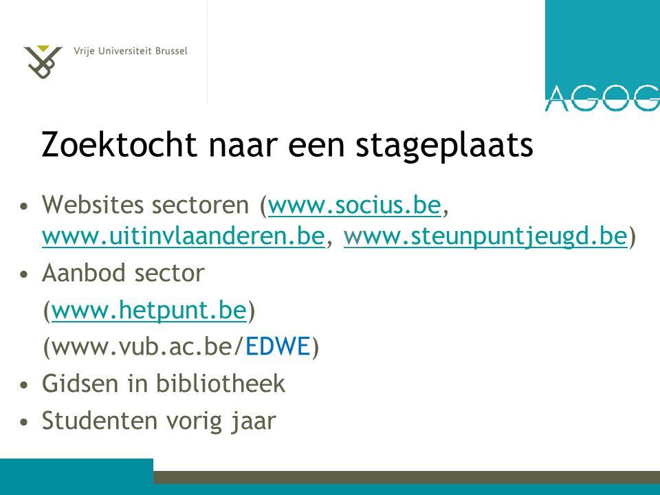 Zoektocht naar een stageplaats Websites sectoren (www.socius.be, www.uitinvlaanderen.be, www.steunpuntjeugd.be)www.socius.be www.uitinvlaanderen.beww.steunpuntjeugd.be Aanbod sector (www.hetpunt.be)www.hetpunt.be (www.vub.ac.be/EDWE) Gidsen in bibliotheek Studenten vorig jaar