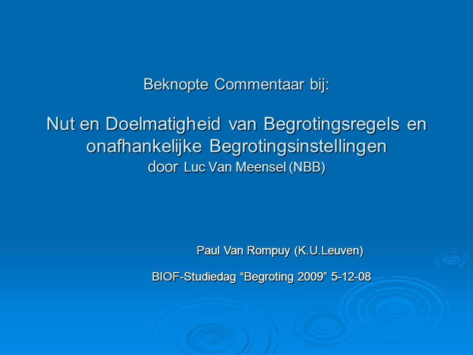 Beknopte Commentaar bij: Nut en Doelmatigheid van Begrotingsregels en onafhankelijke Begrotingsinstellingen door Luc Van Meensel (NBB) BIOF-Studiedag