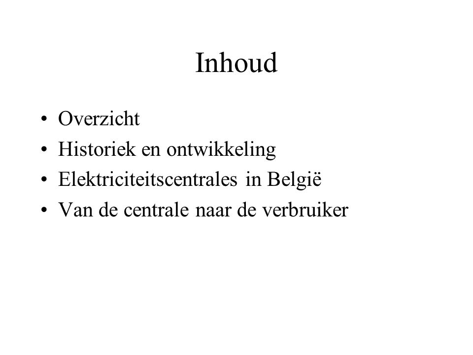 Inhoud Overzicht Historiek en ontwikkeling Elektriciteitscentrales in België Van de centrale naar de verbruiker