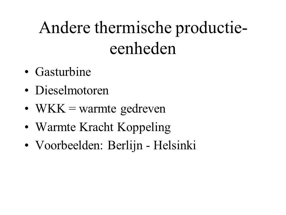Andere thermische productie- eenheden Gasturbine Dieselmotoren WKK = warmte gedreven Warmte Kracht Koppeling Voorbeelden: Berlijn - Helsinki