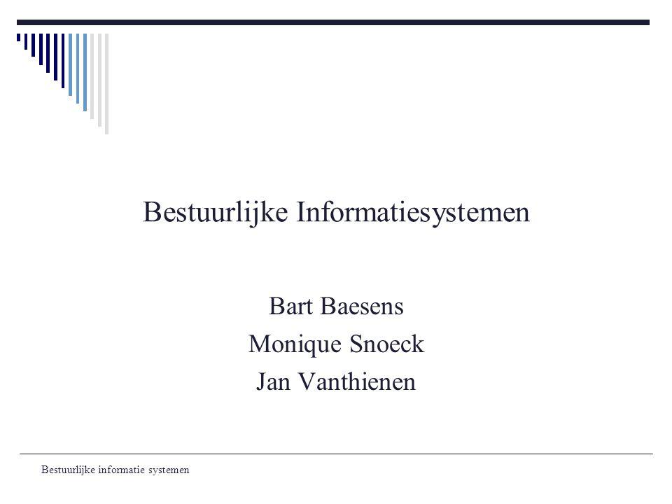 Bestuurlijke informatie systemen Didactisch Team  Monique Snoeck  Jan Vanthienen  Bart Baesens