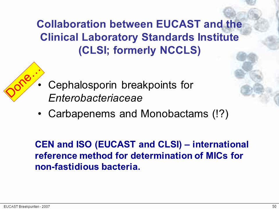 EUCAST Breekpunten - 2007 50 Collaboration between EUCAST and the Clinical Laboratory Standards Institute (CLSI; formerly NCCLS) Cephalosporin breakpo
