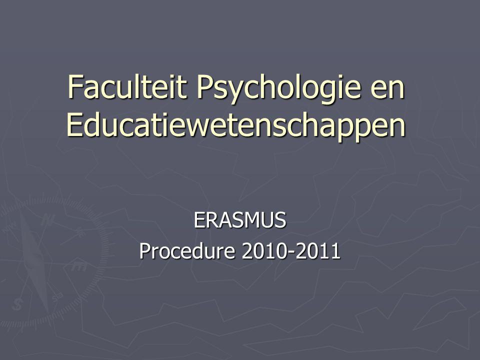 Faculteit Psychologie en Educatiewetenschappen ERASMUS Procedure 2010-2011