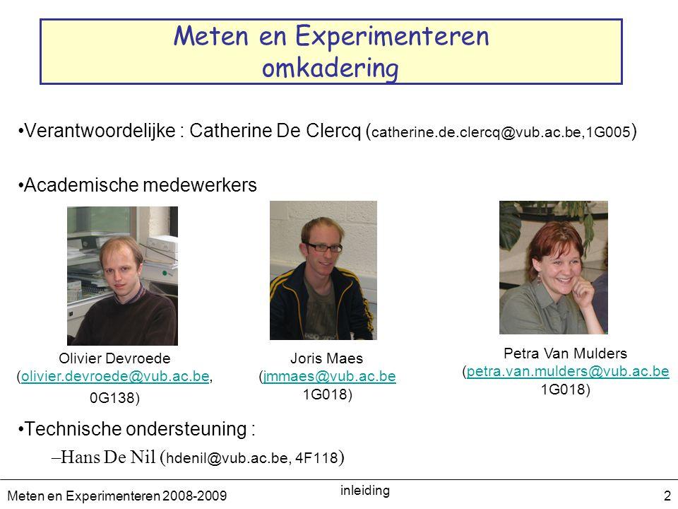 Meten en Experimenteren 2008-2009 inleiding 3 Experimentele fysica Doelstellingen: –theoretische wetmatigheid testen –parameters van een model meten –Nieuwe ontdekkingen doen –….