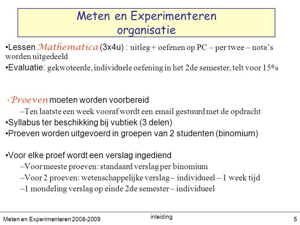 Meten en Experimenteren 2008-2009 inleiding 5 Meten en Experimenteren organisatie Lessen Mathematica (3x4u) : uitleg + oefenen op PC – per twee – nota