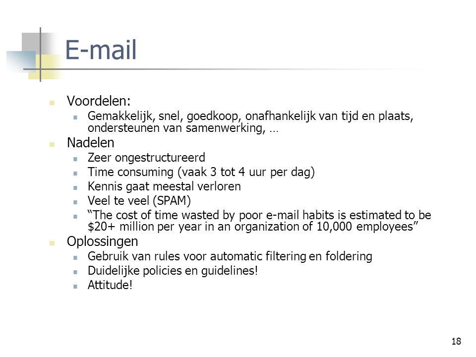18 E-mail Voordelen: Gemakkelijk, snel, goedkoop, onafhankelijk van tijd en plaats, ondersteunen van samenwerking, … Nadelen Zeer ongestructureerd Tim