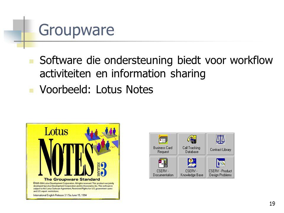 19 Groupware Software die ondersteuning biedt voor workflow activiteiten en information sharing Voorbeeld: Lotus Notes