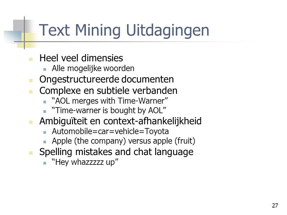 """27 Text Mining Uitdagingen Heel veel dimensies Alle mogelijke woorden Ongestructureerde documenten Complexe en subtiele verbanden """"AOL merges with Tim"""