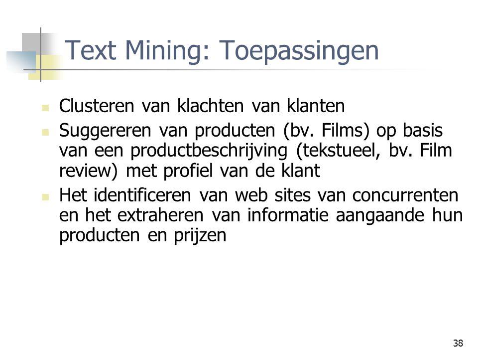 38 Text Mining: Toepassingen Clusteren van klachten van klanten Suggereren van producten (bv. Films) op basis van een productbeschrijving (tekstueel,