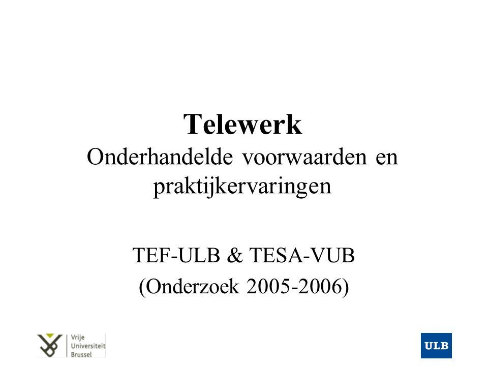 Telewerk Onderhandelde voorwaarden en praktijkervaringen TEF-ULB & TESA-VUB (Onderzoek 2005-2006)