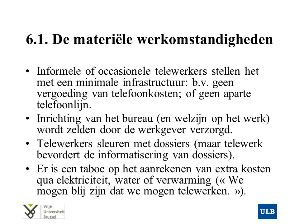 6.1. De materiële werkomstandigheden Informele of occasionele telewerkers stellen het met een minimale infrastructuur: b.v. geen vergoeding van telefo