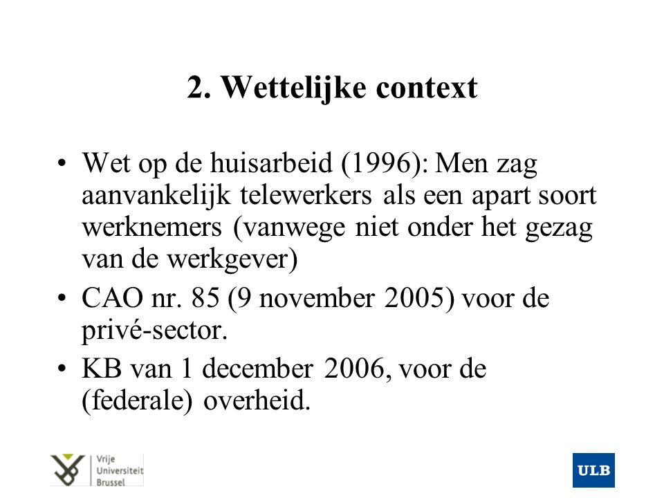 2. Wettelijke context Wet op de huisarbeid (1996): Men zag aanvankelijk telewerkers als een apart soort werknemers (vanwege niet onder het gezag van d