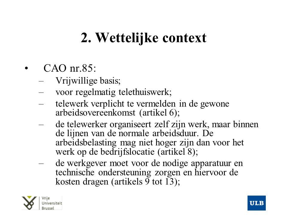 2. Wettelijke context CAO nr.85: –Vrijwillige basis; –voor regelmatig telethuiswerk; –telewerk verplicht te vermelden in de gewone arbeidsovereenkomst