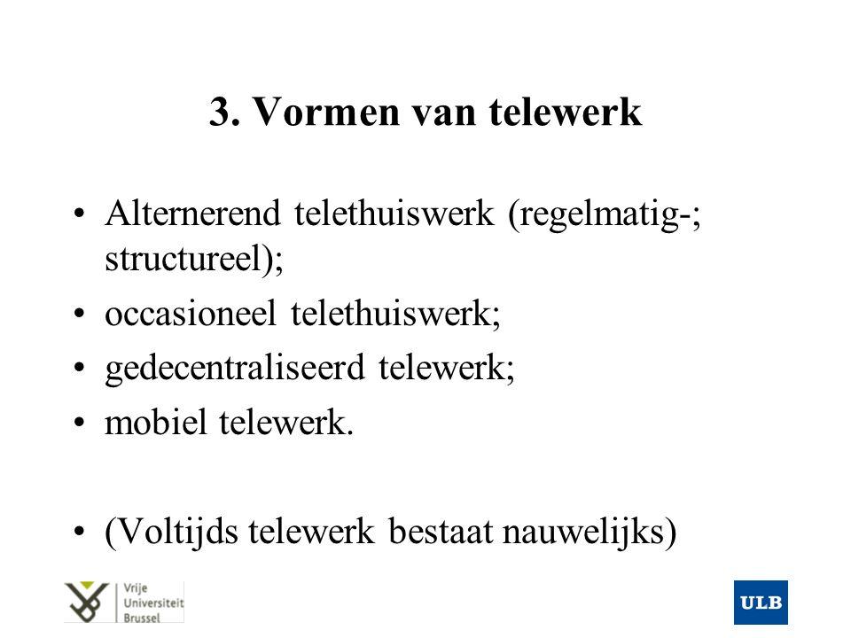 3. Vormen van telewerk Alternerend telethuiswerk (regelmatig-; structureel); occasioneel telethuiswerk; gedecentraliseerd telewerk; mobiel telewerk. (