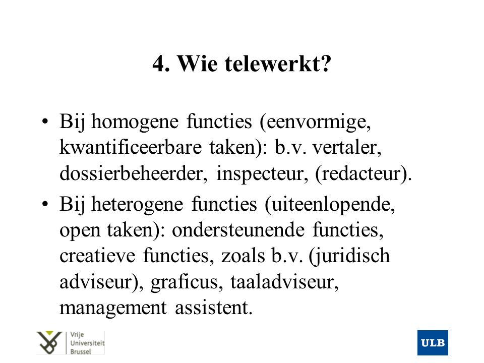 4. Wie telewerkt. Bij homogene functies (eenvormige, kwantificeerbare taken): b.v.