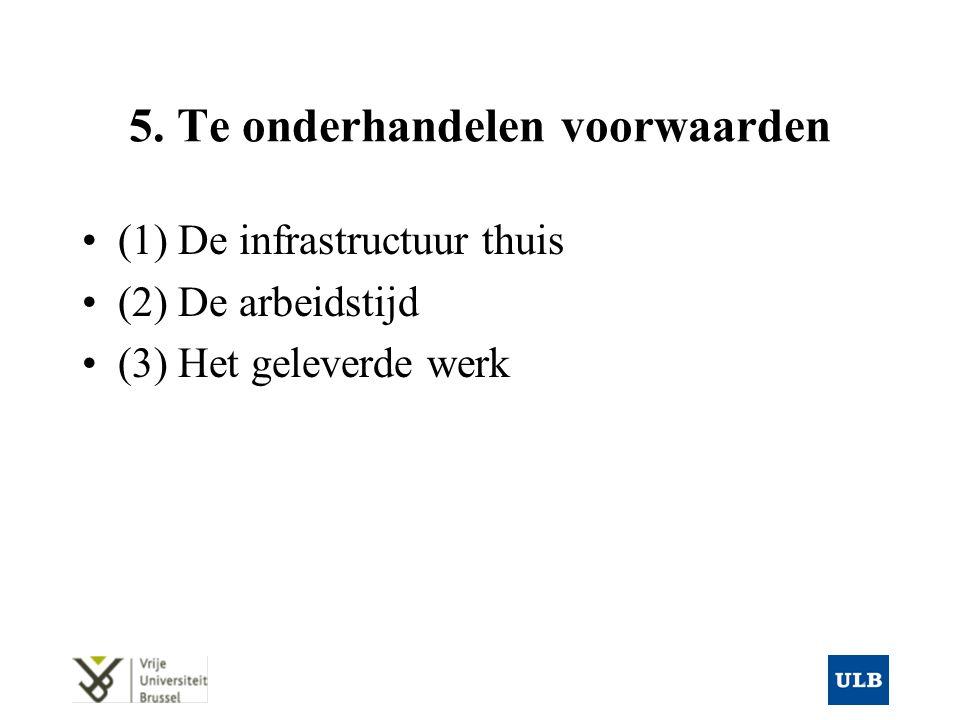 5. Te onderhandelen voorwaarden (1) De infrastructuur thuis (2) De arbeidstijd (3) Het geleverde werk