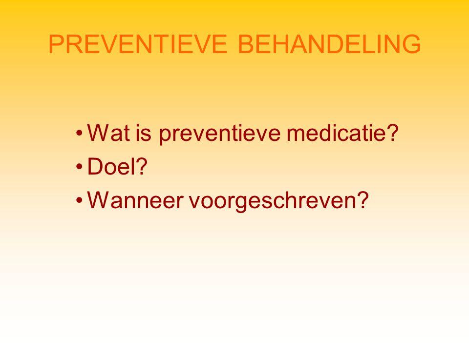 PREVENTIEVE BEHANDELING Wat is preventieve medicatie? Doel? Wanneer voorgeschreven?
