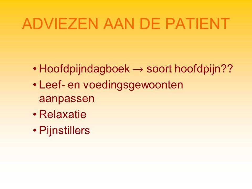 ADVIEZEN AAN DE PATIENT Hoofdpijndagboek → soort hoofdpijn?.