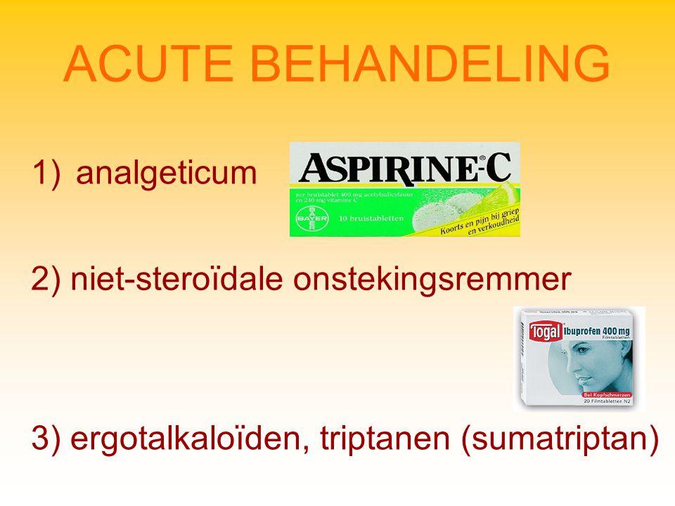 ACUTE BEHANDELING 1)analgeticum 3) ergotalkaloïden, triptanen (sumatriptan) 2) niet-steroïdale onstekingsremmer