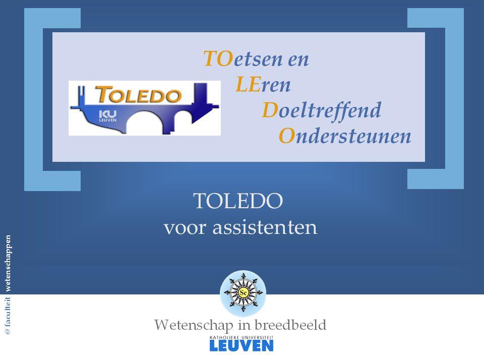 @ faculteit wetenschappen TOetsen en LEren Doeltreffend Ondersteunen TOLEDO voor assistenten