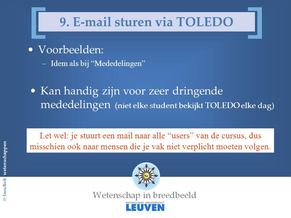 """@ faculteit wetenschappen 9. E-mail sturen via TOLEDO Voorbeelden: –Idem als bij """"Mededelingen"""" Kan handig zijn voor zeer dringende mededelingen (niet"""