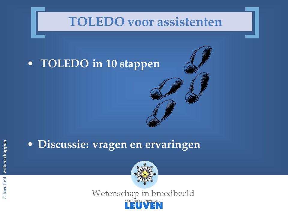 @ faculteit wetenschappen TOLEDO voor assistenten TOLEDO in 10 stappen Discussie: vragen en ervaringen
