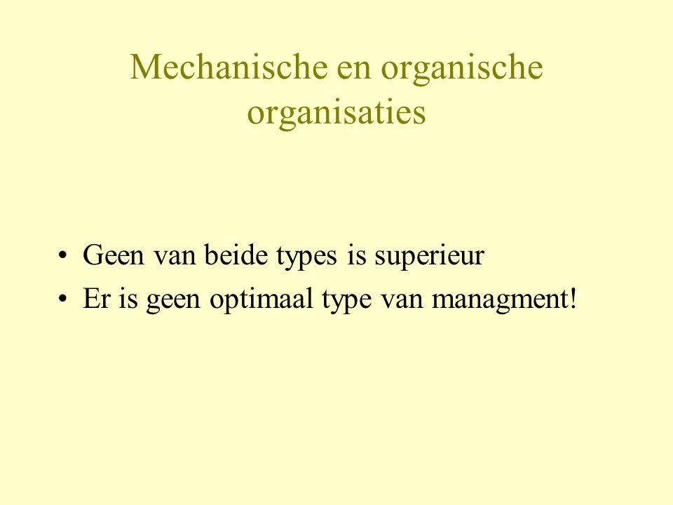Mechanische en organische organisaties Geen van beide types is superieur Er is geen optimaal type van managment!