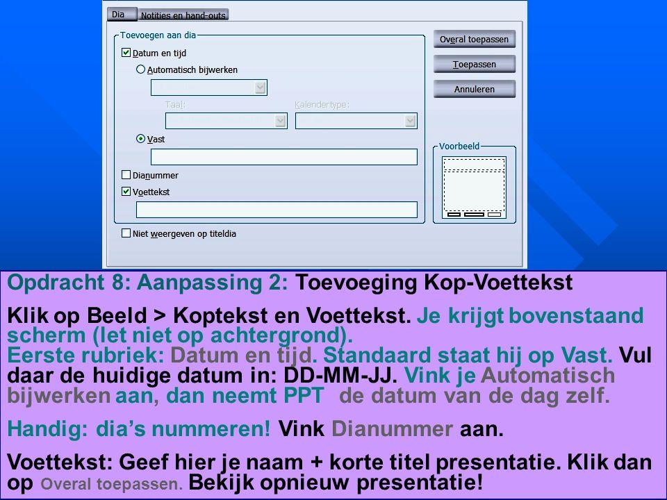 Opdracht 8: Aanpassing 2: Toevoeging Kop-Voettekst Klik op Beeld > Koptekst en Voettekst. Je krijgt bovenstaand scherm (let niet op achtergrond). Eers