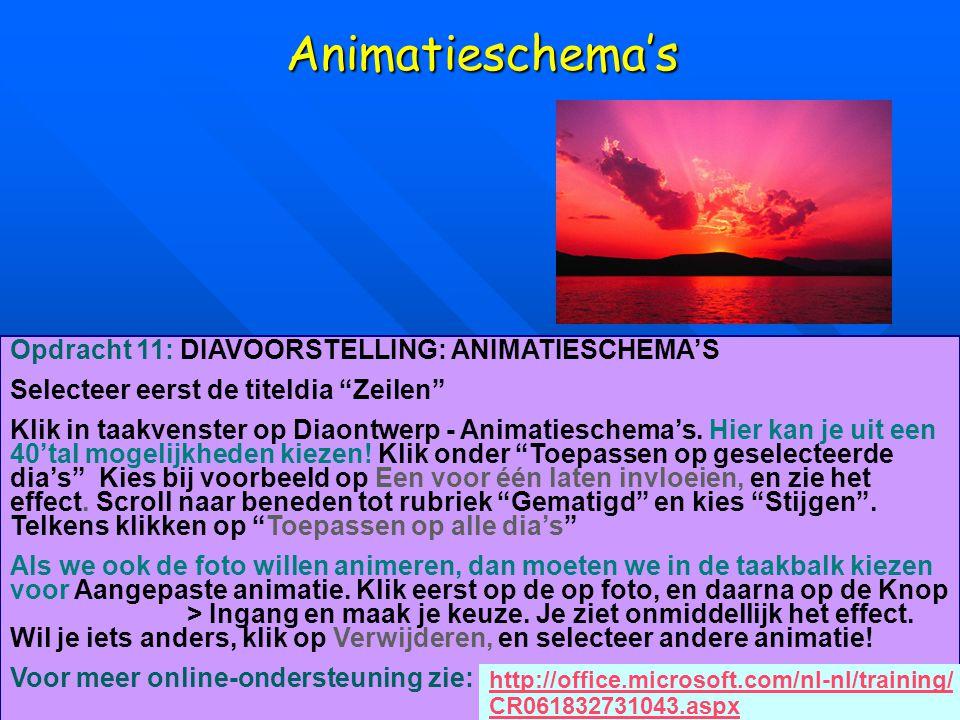 Animatieschema's Opdracht 11: DIAVOORSTELLING: ANIMATIESCHEMA'S Selecteer eerst de titeldia Zeilen Klik in taakvenster op Diaontwerp - Animatieschema's.