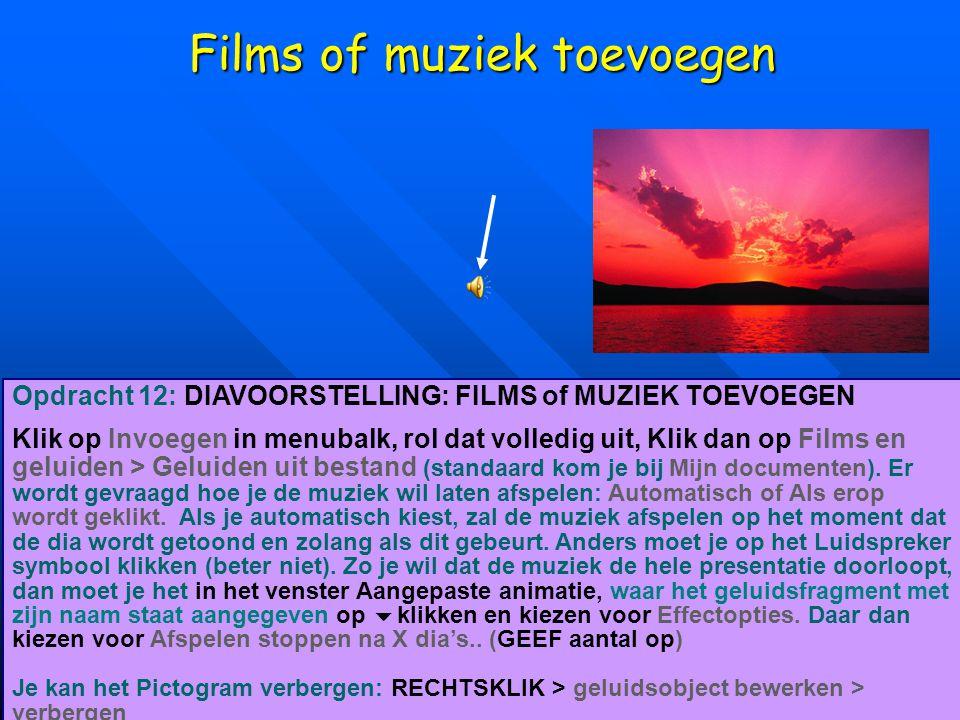 Films of muziek toevoegen Opdracht 12: DIAVOORSTELLING: FILMS of MUZIEK TOEVOEGEN Klik op Invoegen in menubalk, rol dat volledig uit, Klik dan op Film