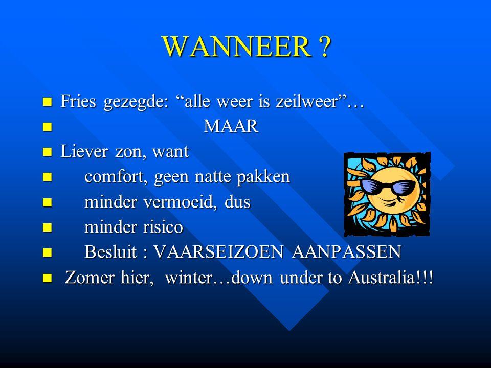 """WANNEER ? Fries gezegde: """"alle weer is zeilweer""""… Fries gezegde: """"alle weer is zeilweer""""… MAAR MAAR Liever zon, want Liever zon, want comfort, geen na"""