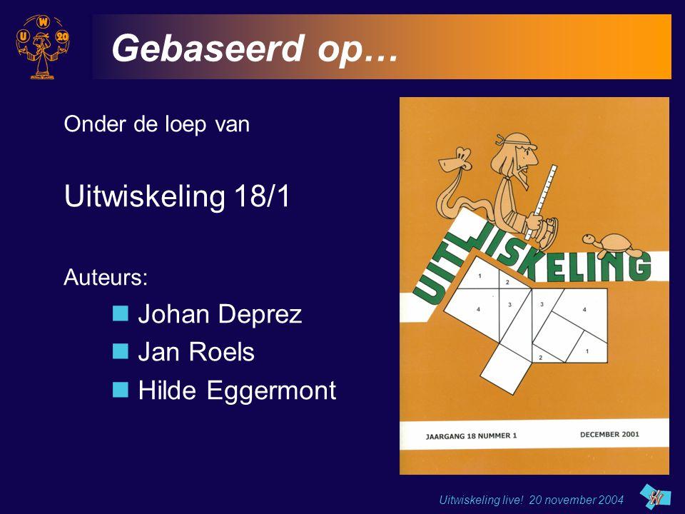 Uitwiskeling live! 20 november 2004 Gebaseerd op… Onder de loep van Uitwiskeling 18/1 Auteurs: Johan Deprez Jan Roels Hilde Eggermont