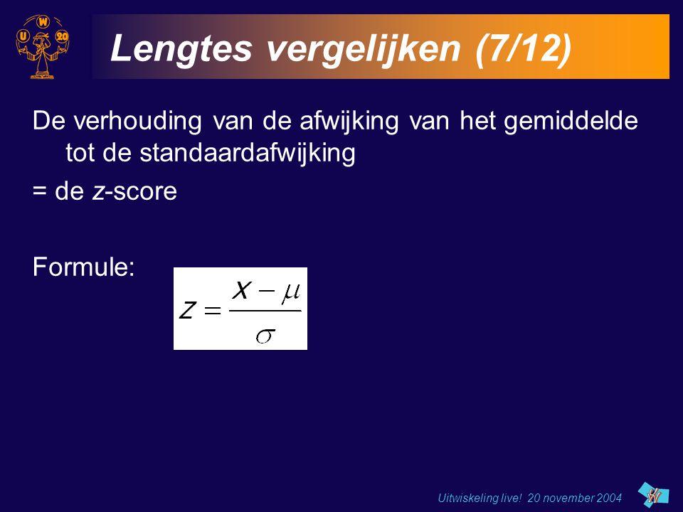 Uitwiskeling live! 20 november 2004 Lengtes vergelijken (7/12) De verhouding van de afwijking van het gemiddelde tot de standaardafwijking = de z-scor