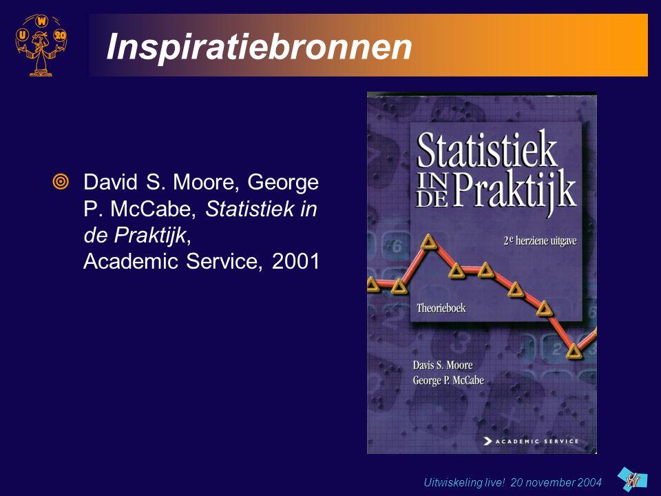 Uitwiskeling live! 20 november 2004 Inspiratiebronnen  David S. Moore, George P. McCabe, Statistiek in de Praktijk, Academic Service, 2001