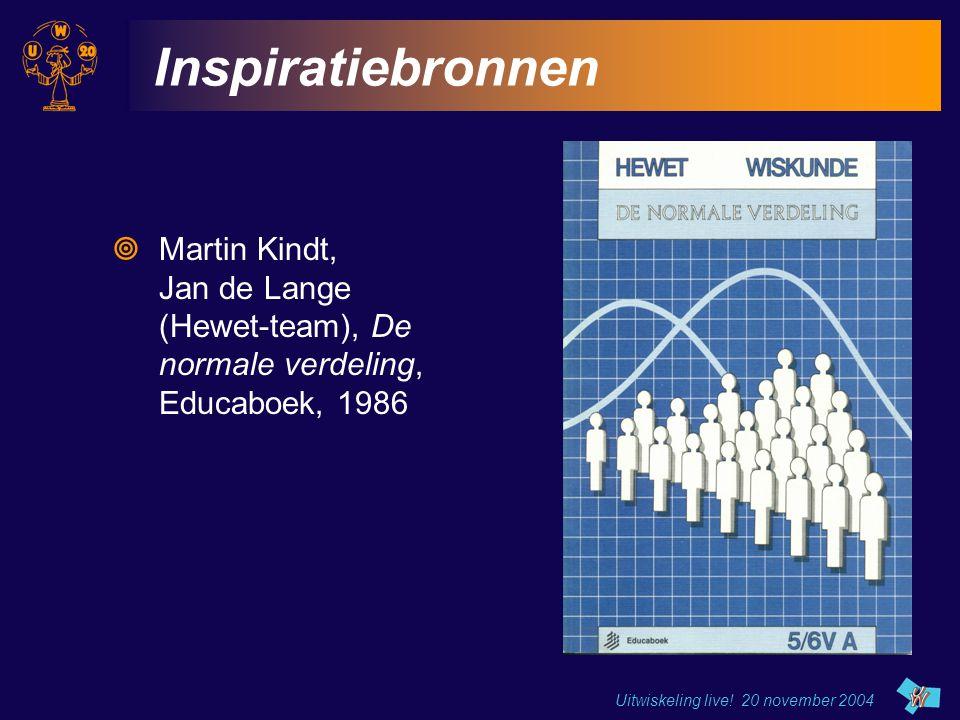 Uitwiskeling live! 20 november 2004 Inspiratiebronnen  Martin Kindt, Jan de Lange (Hewet-team), De normale verdeling, Educaboek, 1986