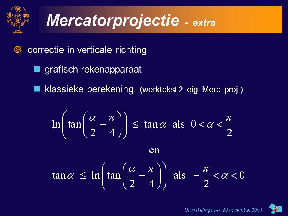 Uitwiskeling live! 20 november 2004 Mercatorprojectie - extra  correctie in verticale richting grafisch rekenapparaat klassieke berekening (werktekst