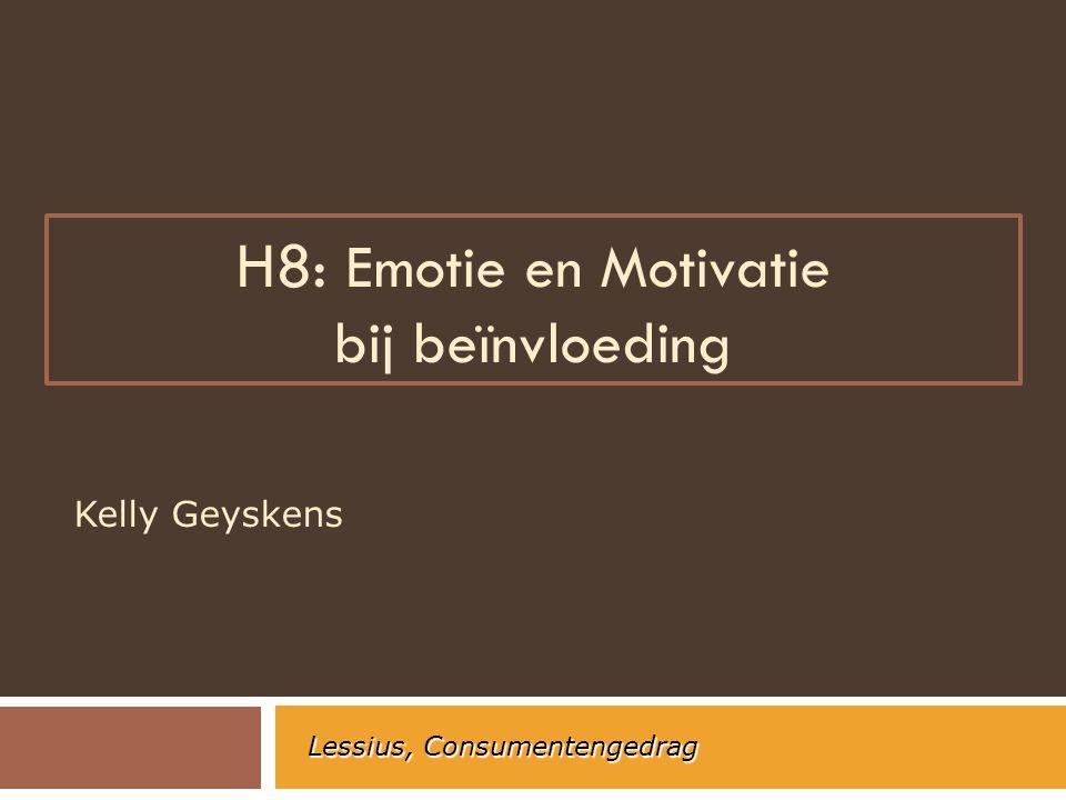 H8: Emotie en Motivatie bij beïnvloeding Kelly Geyskens Lessius, Consumentengedrag