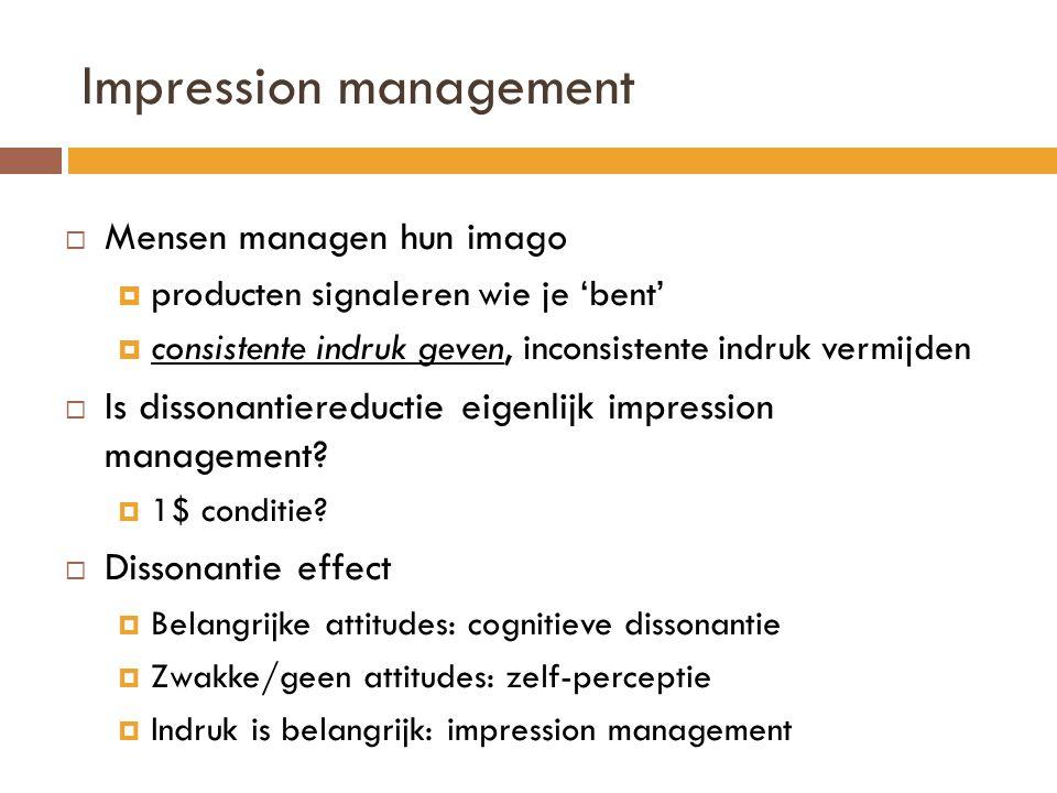 Impression management  Mensen managen hun imago  producten signaleren wie je 'bent'  consistente indruk geven, inconsistente indruk vermijden  Is