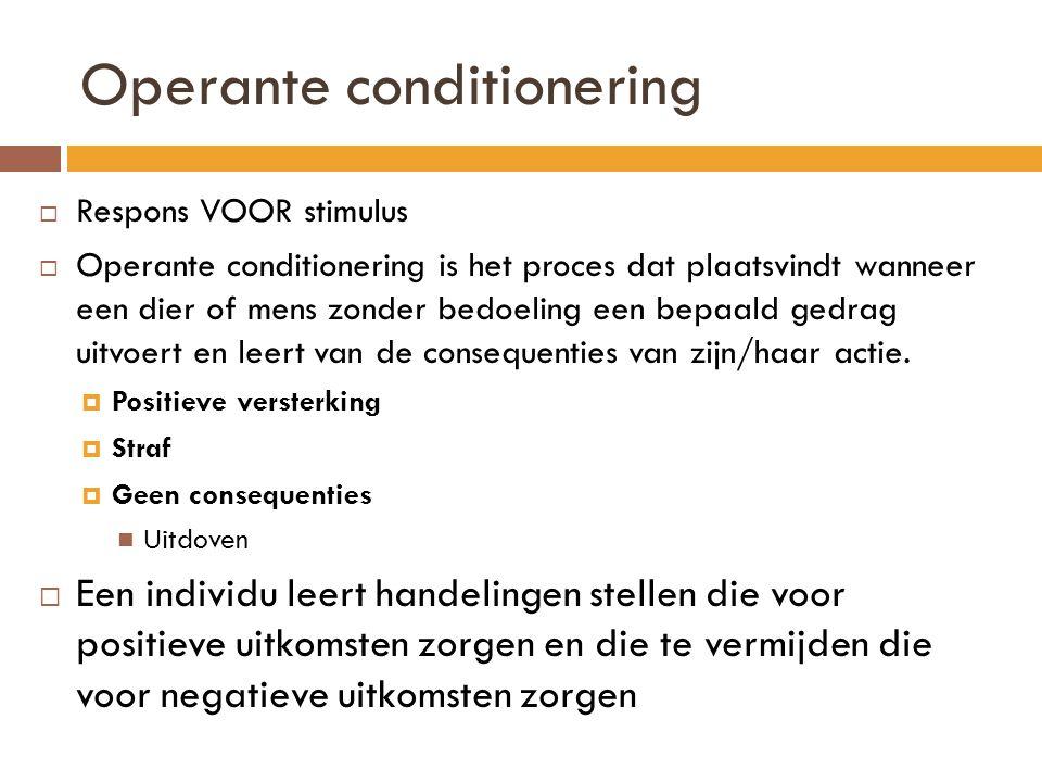 Operante conditionering  Respons VOOR stimulus  Operante conditionering is het proces dat plaatsvindt wanneer een dier of mens zonder bedoeling een