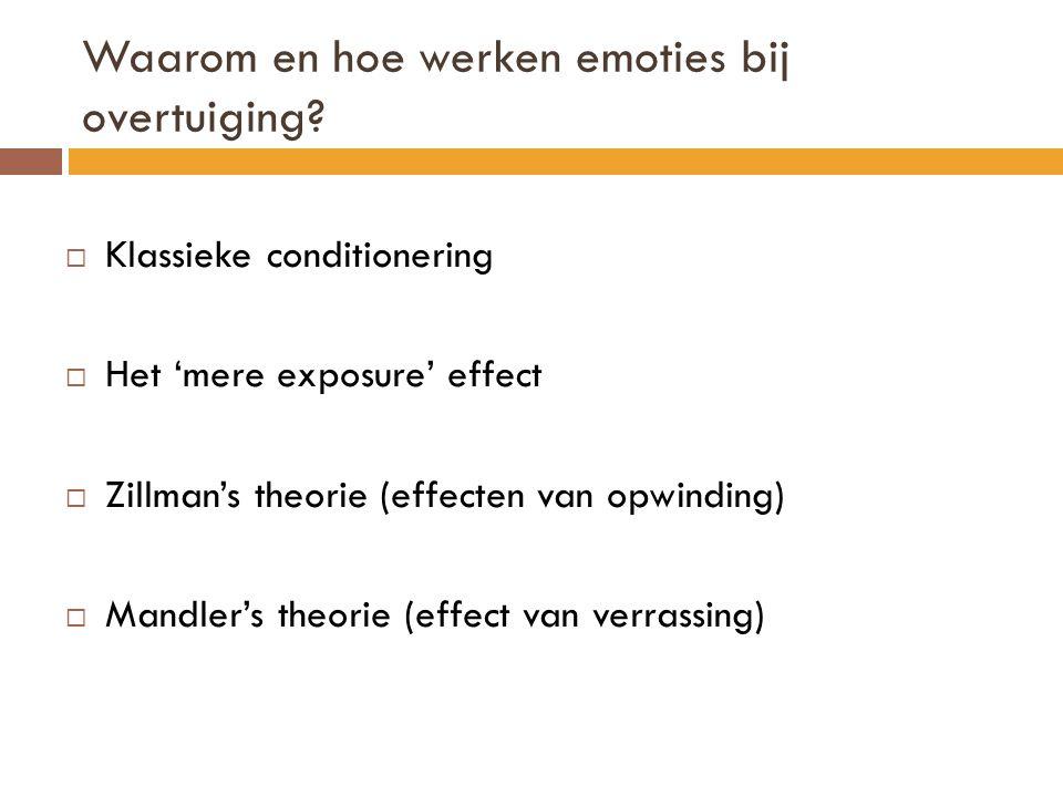 Waarom en hoe werken emoties bij overtuiging?  Klassieke conditionering  Het 'mere exposure' effect  Zillman's theorie (effecten van opwinding)  M