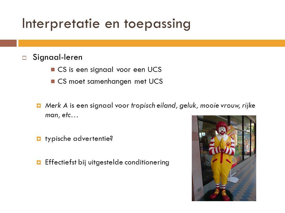 Interpretatie en toepassing  Signaal-leren CS is een signaal voor een UCS CS moet samenhangen met UCS  Merk A is een signaal voor tropisch eiland, g