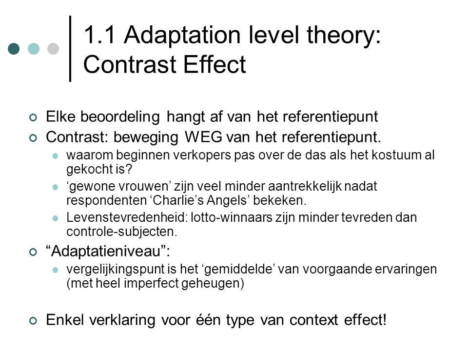 1.1 Adaptation level theory: Contrast Effect Elke beoordeling hangt af van het referentiepunt Contrast: beweging WEG van het referentiepunt. waarom be