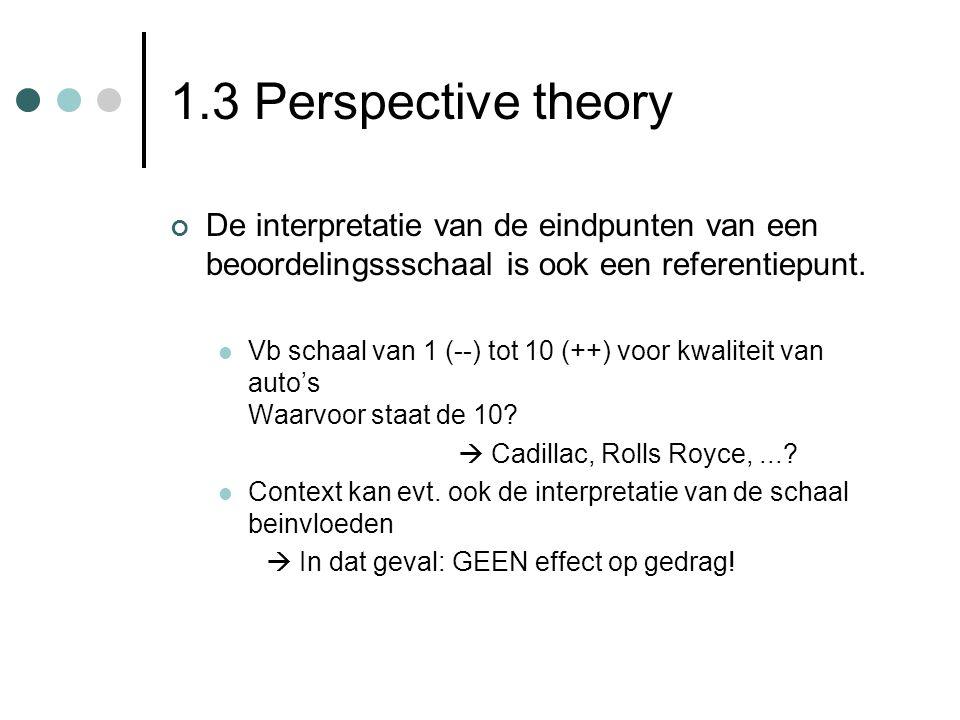 1.3 Perspective theory De interpretatie van de eindpunten van een beoordelingssschaal is ook een referentiepunt. Vb schaal van 1 (--) tot 10 (++) voor