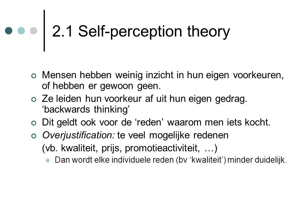 2.1 Self-perception theory Mensen hebben weinig inzicht in hun eigen voorkeuren, of hebben er gewoon geen. Ze leiden hun voorkeur af uit hun eigen ged