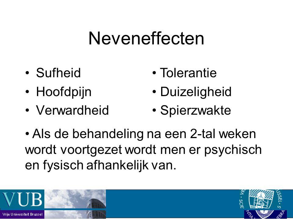 Sufheid Hoofdpijn Verwardheid Neveneffecten Tolerantie Duizeligheid Spierzwakte Als de behandeling na een 2-tal weken wordt voortgezet wordt men er psychisch en fysisch afhankelijk van.