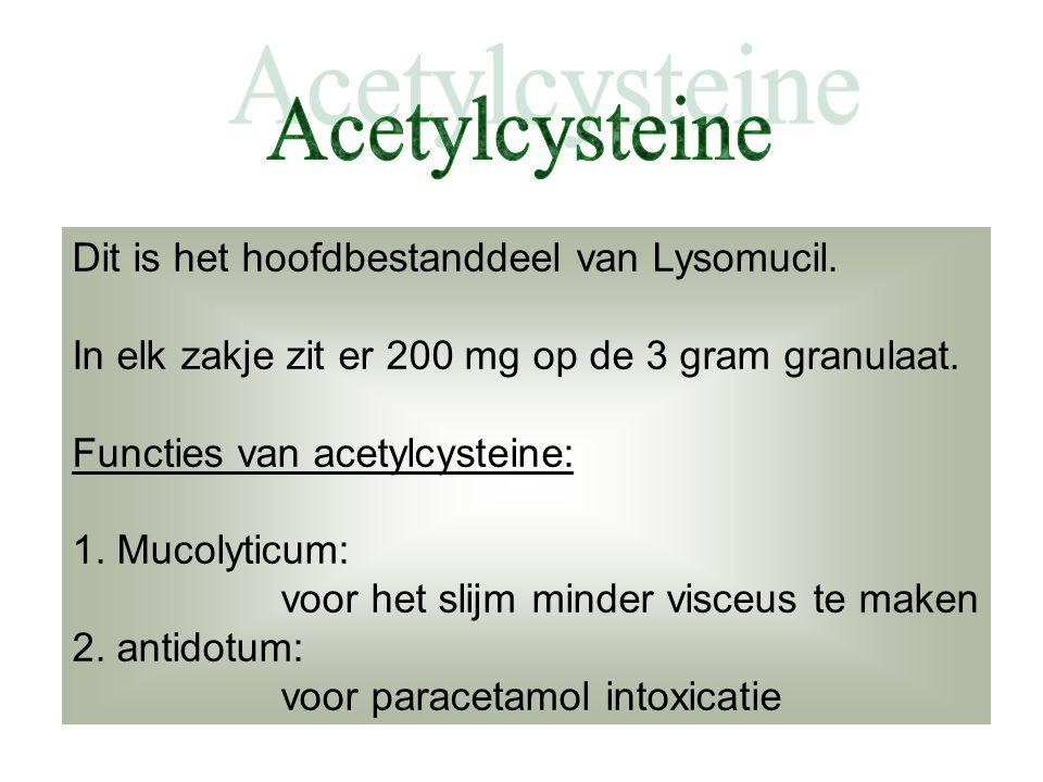 Dit is het hoofdbestanddeel van Lysomucil. In elk zakje zit er 200 mg op de 3 gram granulaat. Functies van acetylcysteine: 1. Mucolyticum: voor het sl