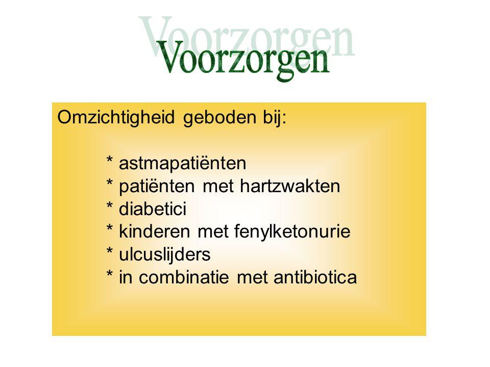 Omzichtigheid geboden bij: * astmapatiënten * patiënten met hartzwakten * diabetici * kinderen met fenylketonurie * ulcuslijders * in combinatie met a